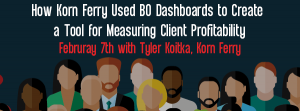 Let's Speak BO Webinar: How Korn Ferry Used BO Dashboards to Create a Tool for Measuring Client Profitability February 7, 2016