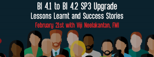 Upcoming webinar BI 4.1 to BI 4.2 SP3 upgrade – Lessons learnt and success stories February 21st 2017