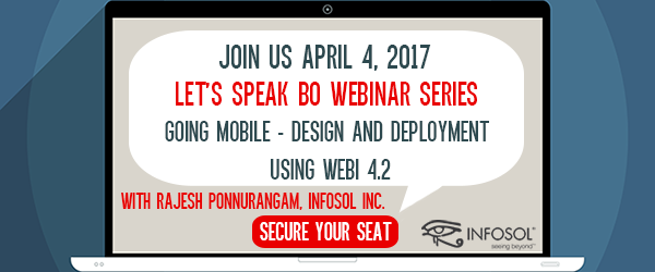 Let's Speak BO Webinar: Going Mobile – Design and Deployment using SAP BusinessObjects Web Intelligence 4.2 April 4, 2017