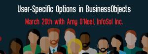 Let's Speak BO Webinar User-Specific Options in BusinessObjects March 20 2018