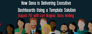 Let's Speak BO Webinar How Dana is Delivering Executive Dashboards using a Template Solution August 7 2018