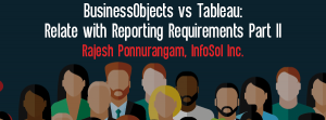 Let's Speak BO Webinar: BusinessObjects vs Tableau: Relate with Reporting Requirements Part II April 28 2020