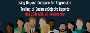 Let's Speak BO Webinar Using Beyond Compare for Regression Testing of BusinessObjects Reports May 26 2020